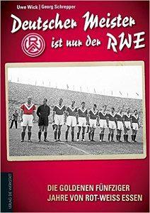 Deutscher Meister ist nur der RWE Die goldenen fünfziger Jahre von Rot-Weiss Essen