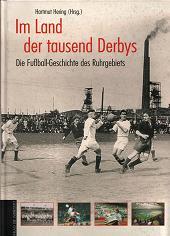 Im Land der tausend Derbys. Die Fußball-Geschichte des Ruhrgebiets.