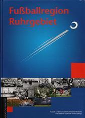 Fußballregion Ruhrgebiet. Katalog zur Ausstellung.
